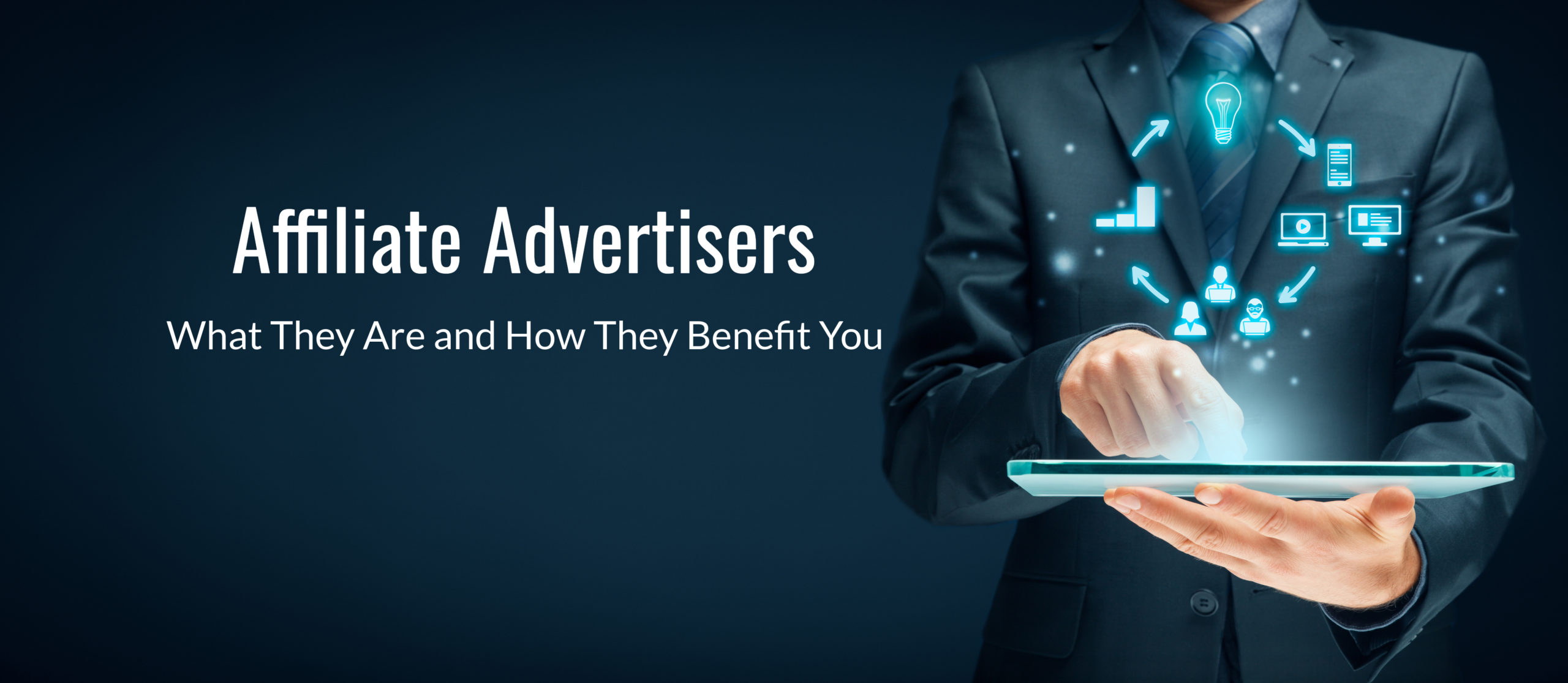 Affiliate Advertisers: What They Are and How They Benefit You