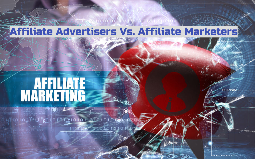Affiliate Advertisers Vs. Affiliate Marketers – How They Vary and What Makes Them Beneficial
